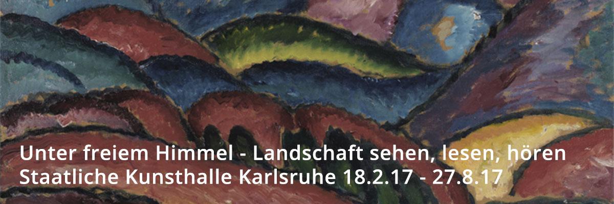 """Ausstellung """"Unter freiem Himmel"""" in der Kunsthalle Karlsruhe"""