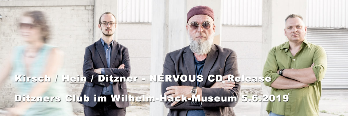 Kirsch / Hein / Ditzner - NERVOUS - CD-Release fixcel records